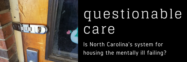 Questionable Care: Is North Carolina's housing system for those with mental illness failing?